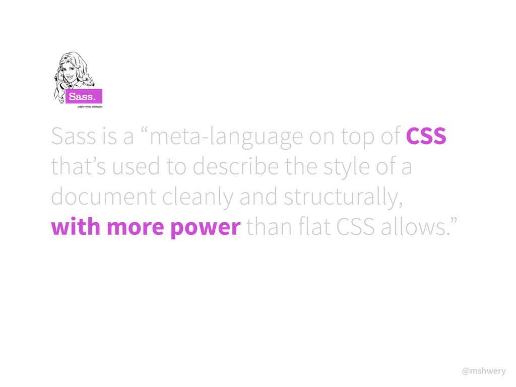 """@mshwery Sass is a """"meta-language on top of CSS..."""