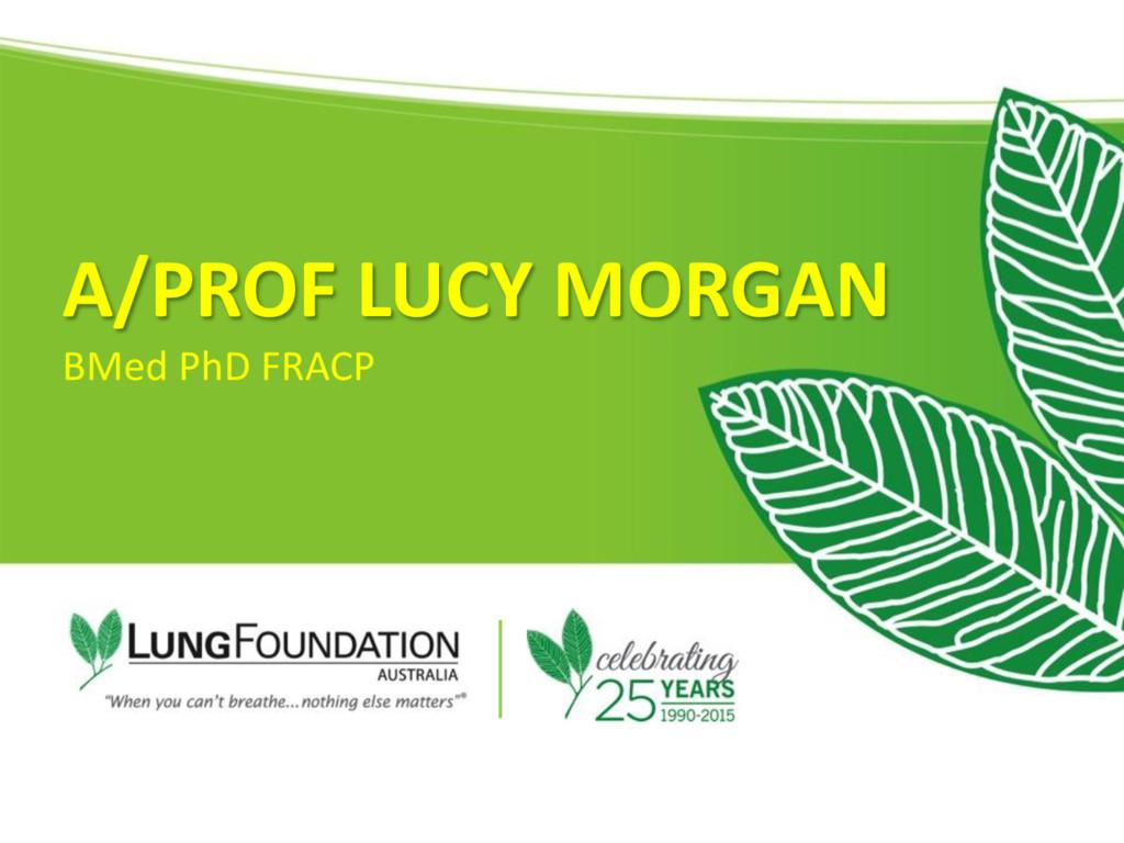 A/PROF LUCY MORGAN BMed PhD FRACP