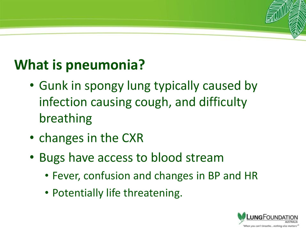 What is pneumonia? • Gunk in spongy lung typica...