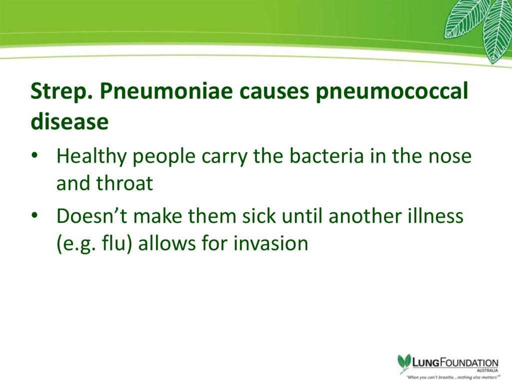Strep. Pneumoniae causes pneumococcal disease •...