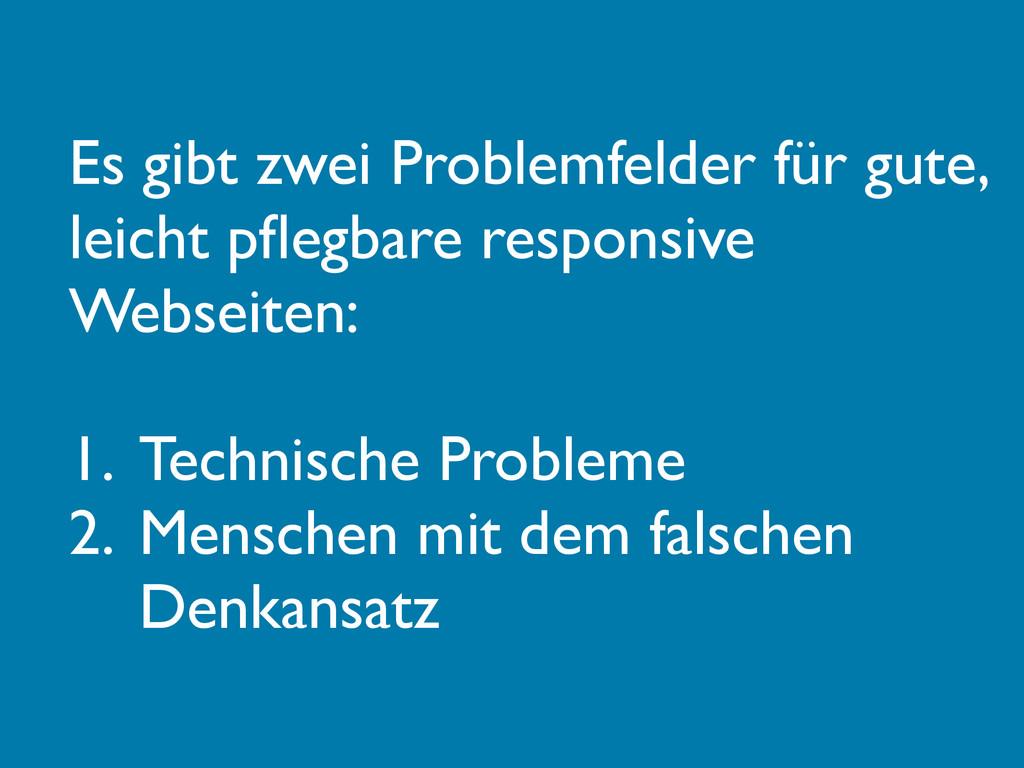 Es gibt zwei Problemfelder für gute, leicht pfle...