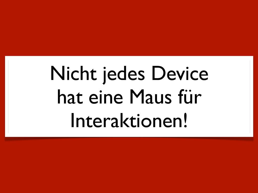 Nicht jedes Device hat eine Maus für Interaktio...