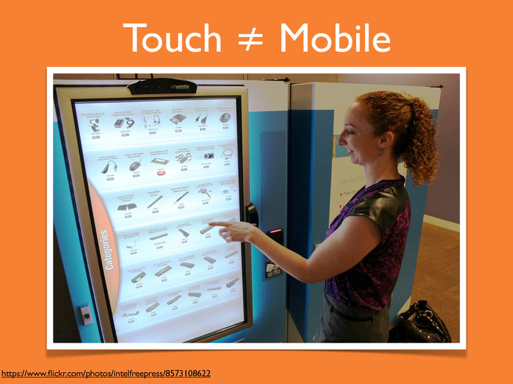 Touch ≠ Mobile https://www.flickr.com/photos/int...