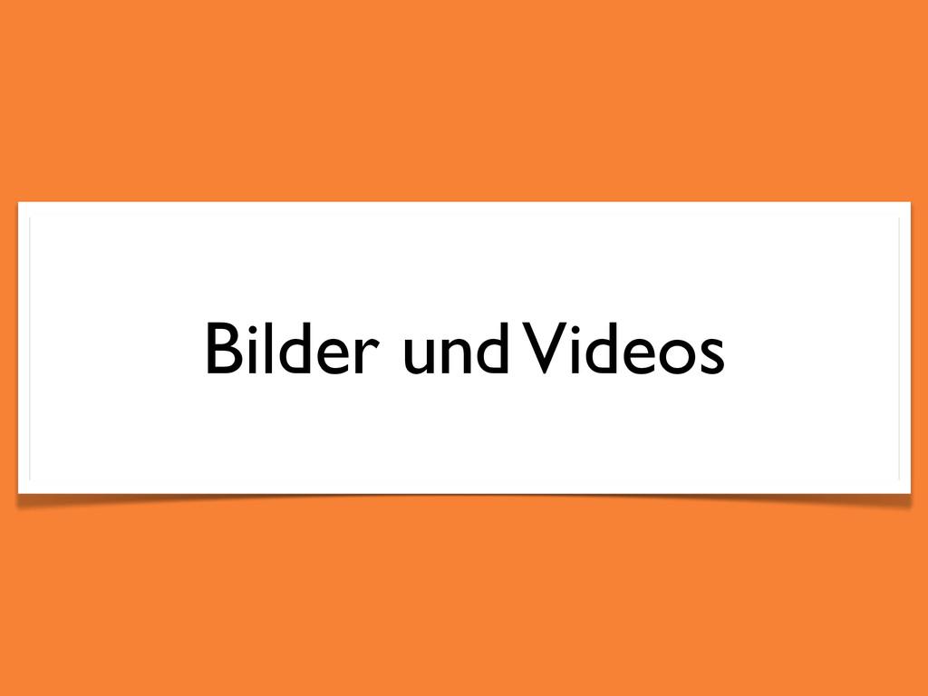 Bilder und Videos