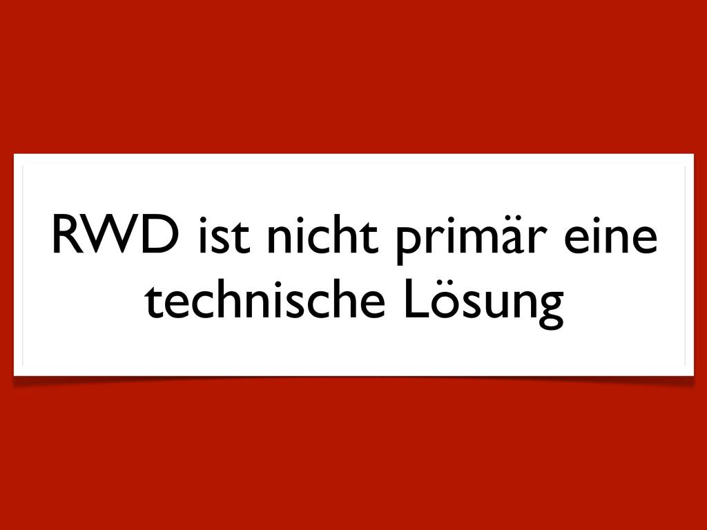 RWD ist nicht primär eine technische Lösung
