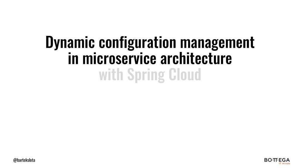 @bartekslota Dynamic configuration management i...