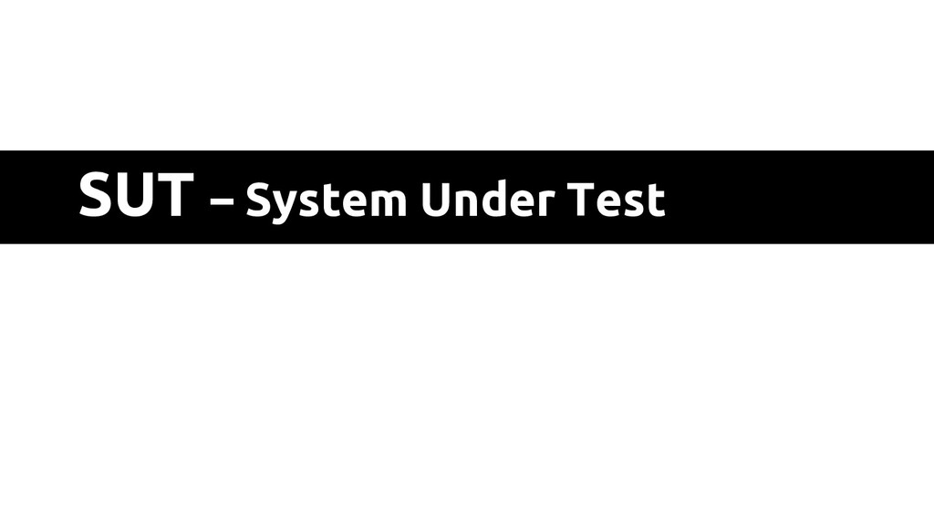 SUT – System Under Test