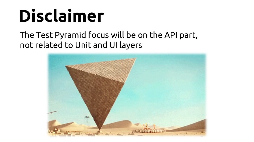 Disclaimer The Test Pyramid focus will be on th...