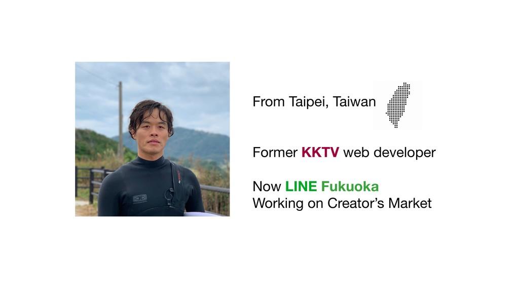 From Taipei, Taiwan  Former KKTV web developer...