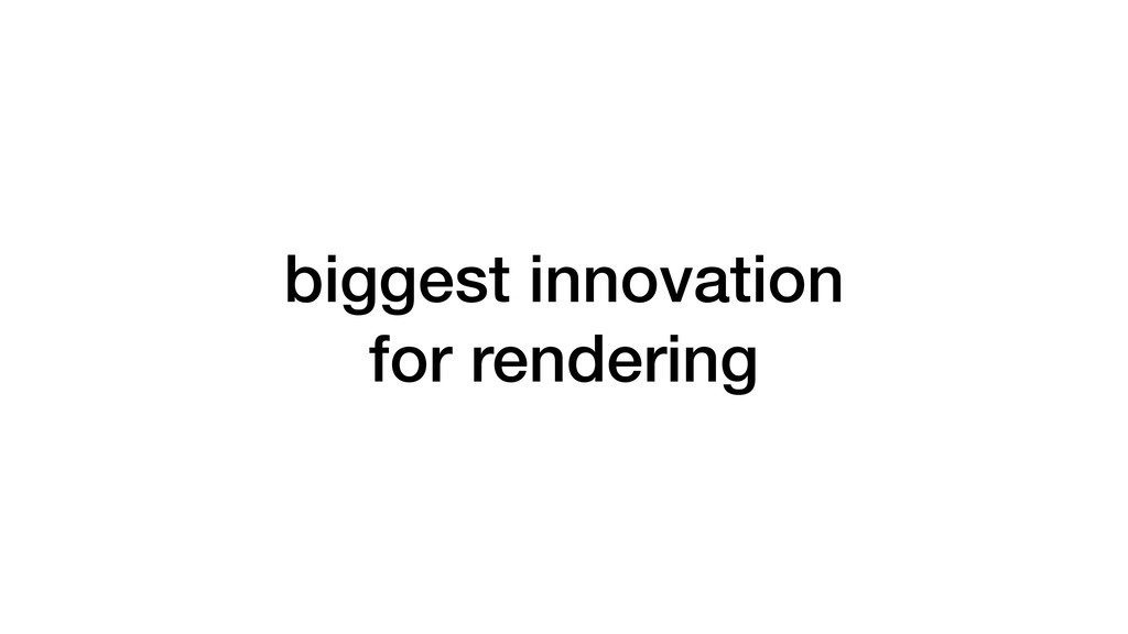 biggest innovation for rendering
