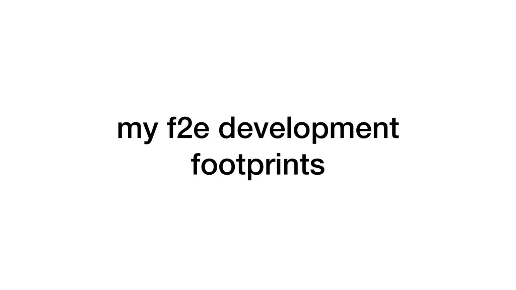 my f2e development footprints