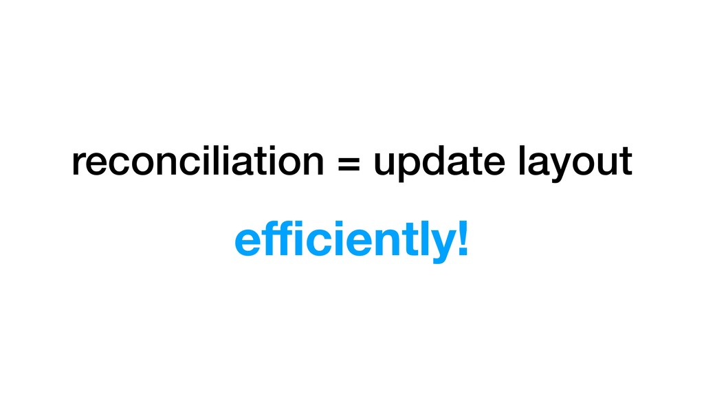 reconciliation = update layout efficiently!