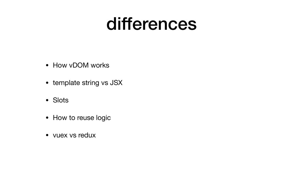 differences • How vDOM works  • template string...
