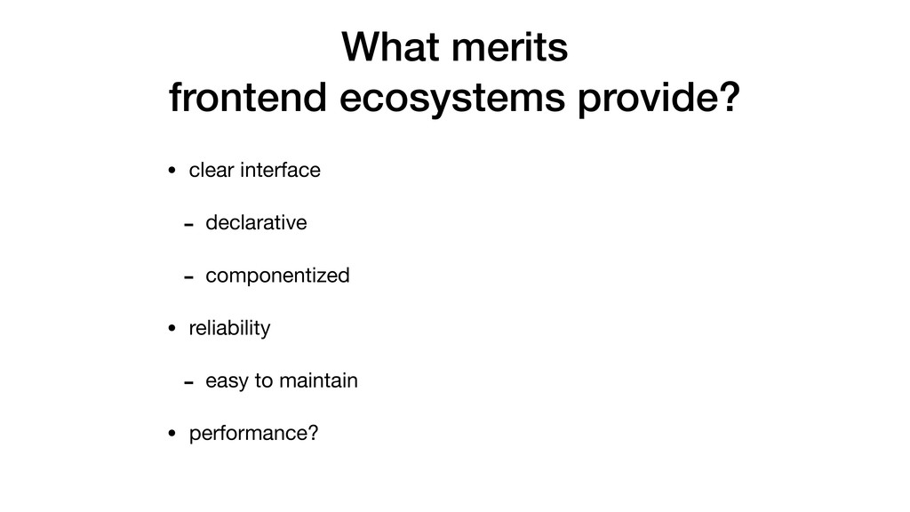 What merits frontend ecosystems provide? • clea...