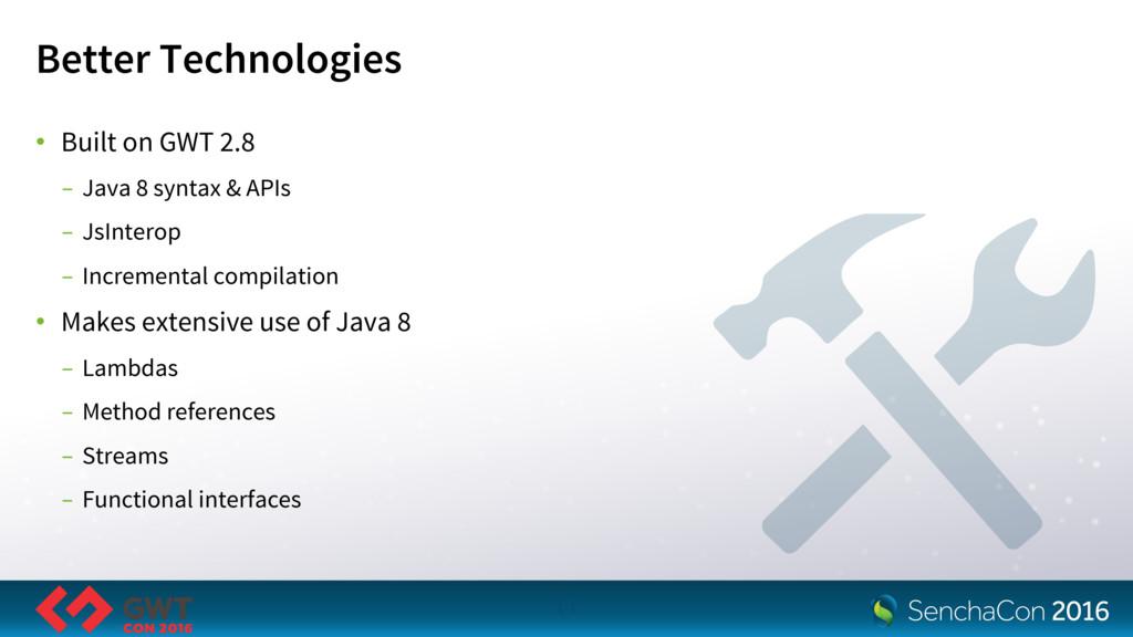 Better Technologies • Built on GWT 2.8 - Java 8...
