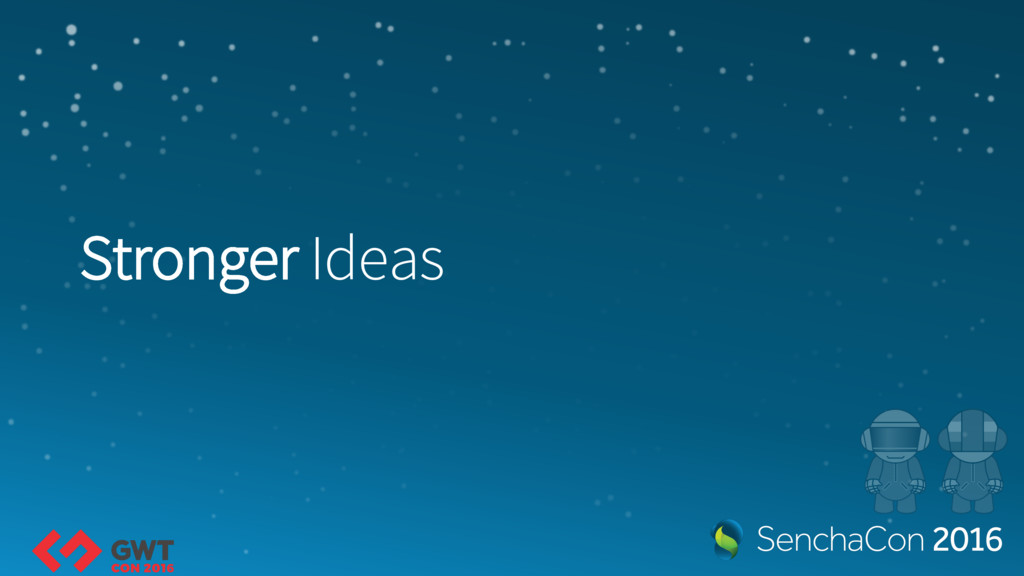 Stronger Ideas