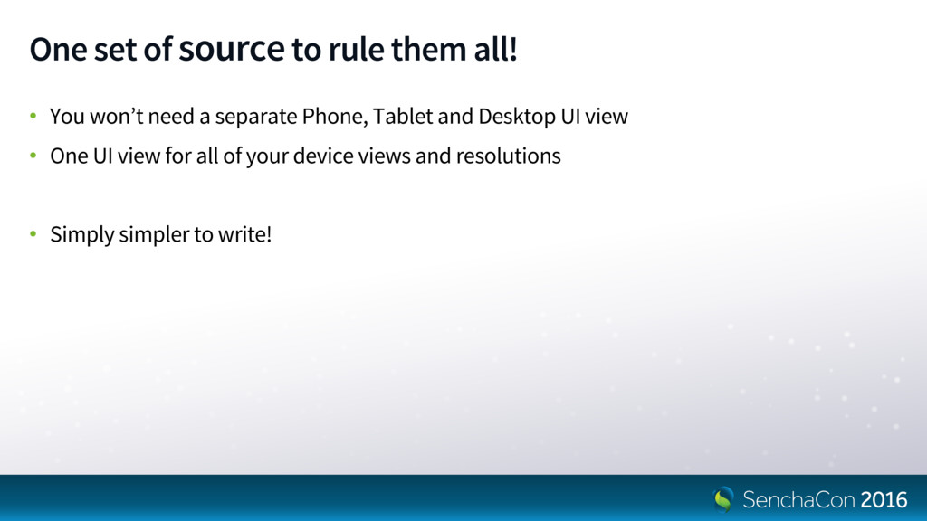 One set of sourceto rule them all! • You won't ...
