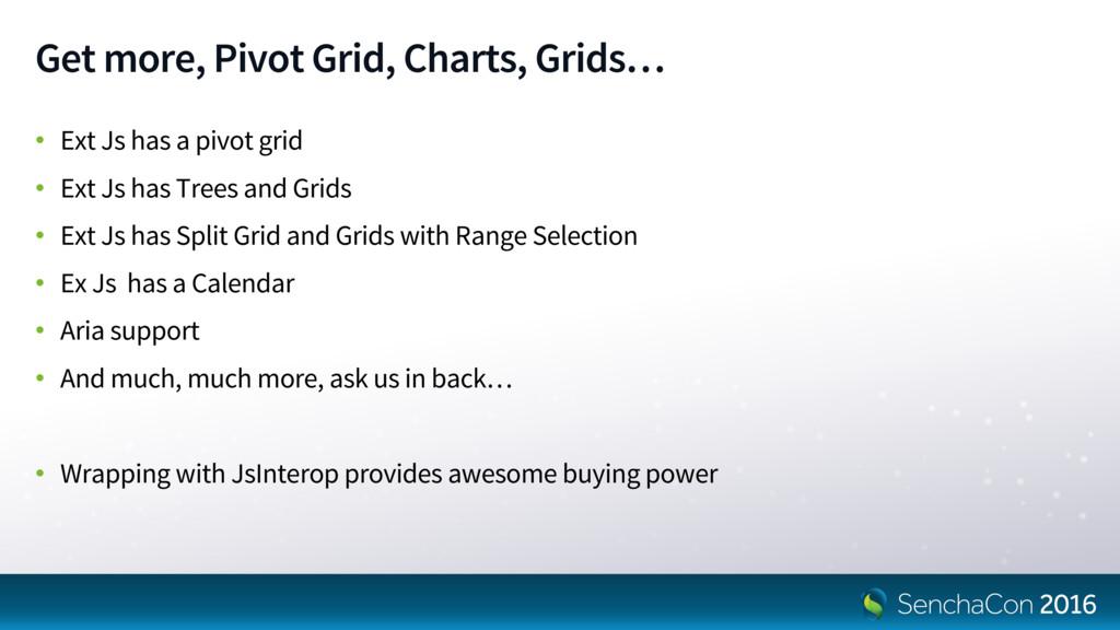 Get more, Pivot Grid, Charts, Grids… • Ext Js h...