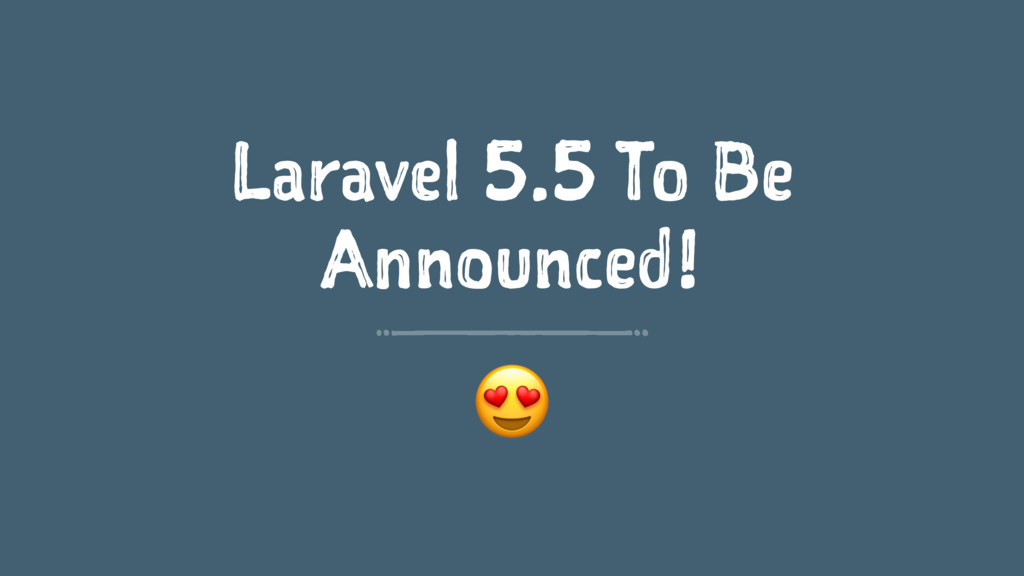 Laravel 5.5 To Be Announced! !