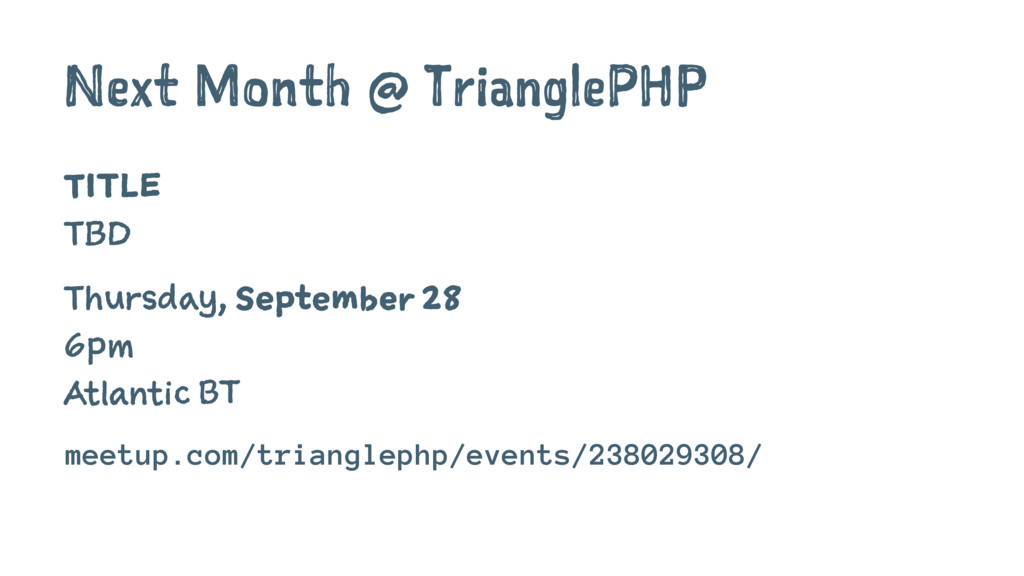 Next Month @ TrianglePHP TITLE TBD Thursday, Se...