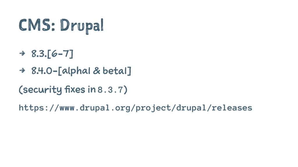 CMS: Drupal 4 8.3.[6-7] 4 8.4.0-[alpha1 & beta1...