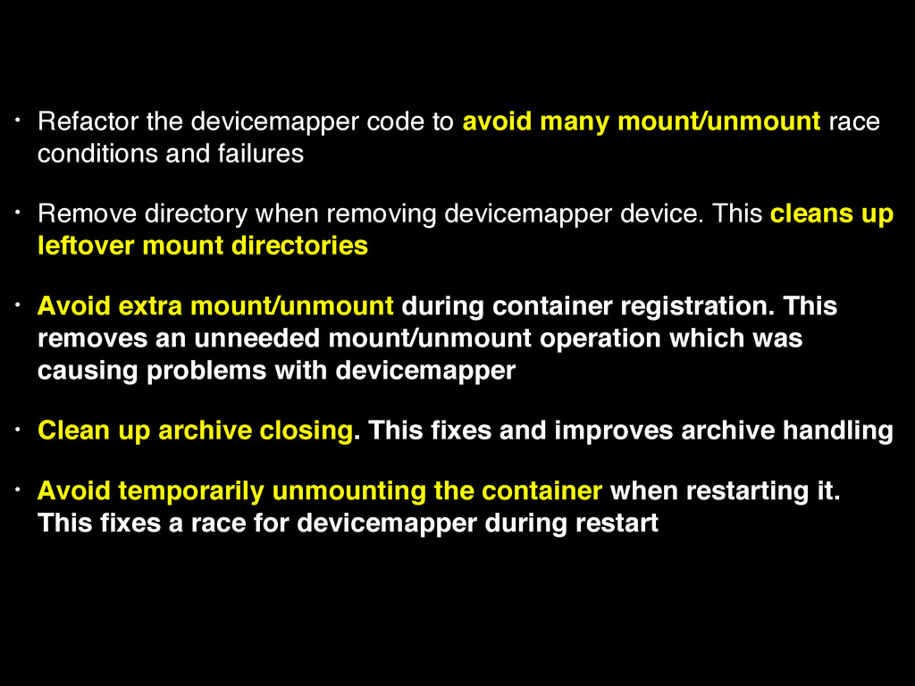 • Refactor the devicemapper code to avoid many ...