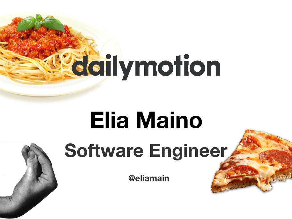Elia Maino Software Engineer @eliamain