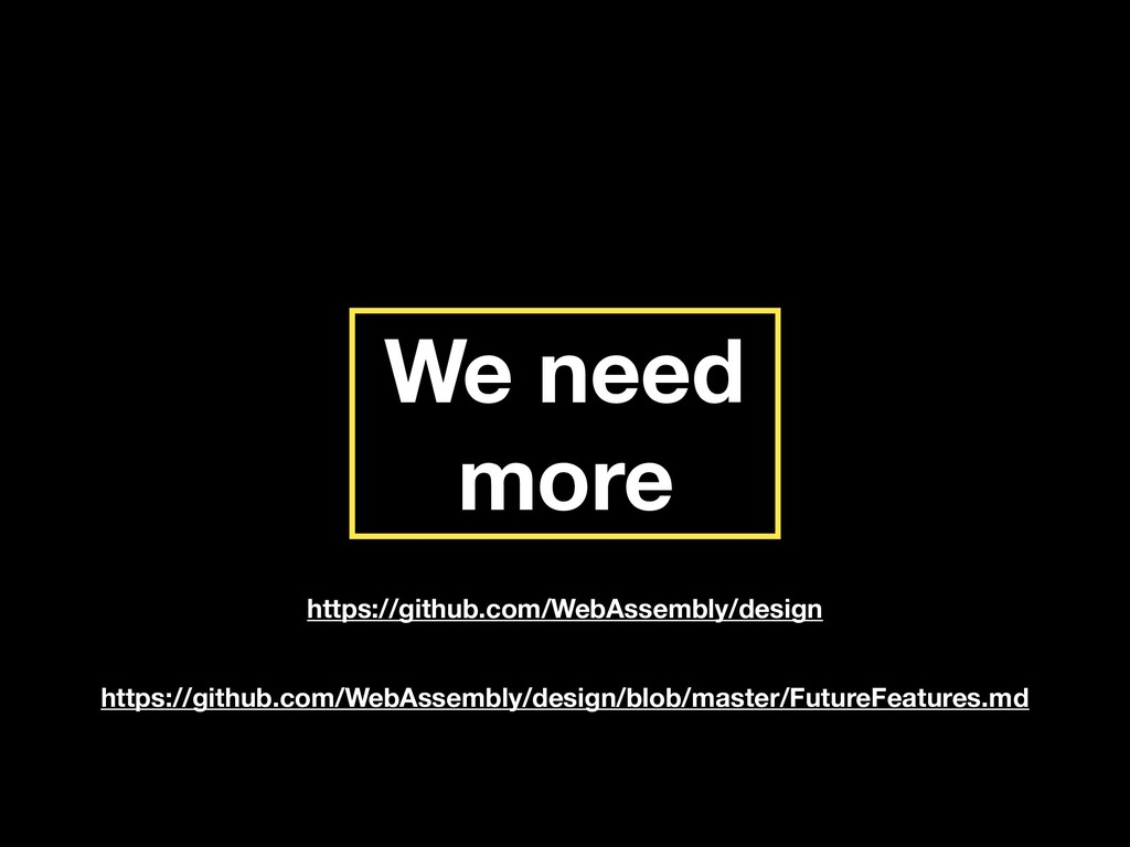 We need more https://github.com/WebAssembly/des...