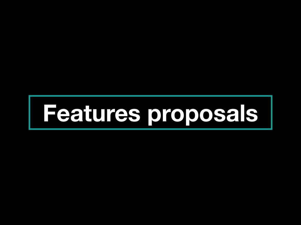 Features proposals