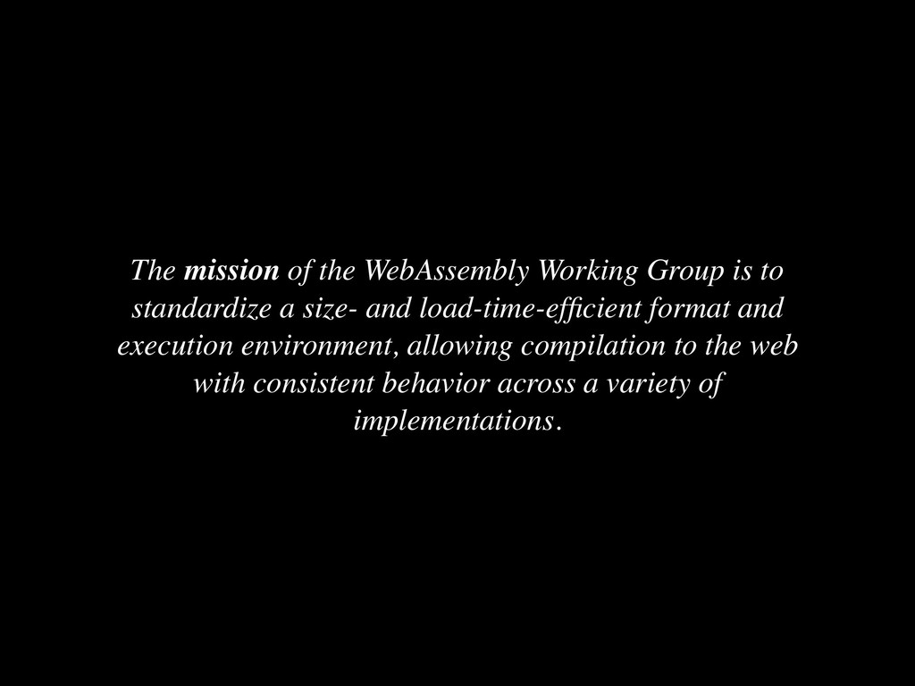 The mission of the WebAssembly Working Group is...