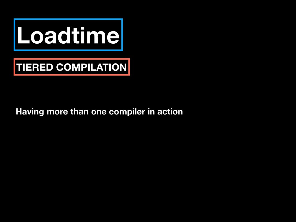 Loadtime TIERED COMPILATION Having more than on...