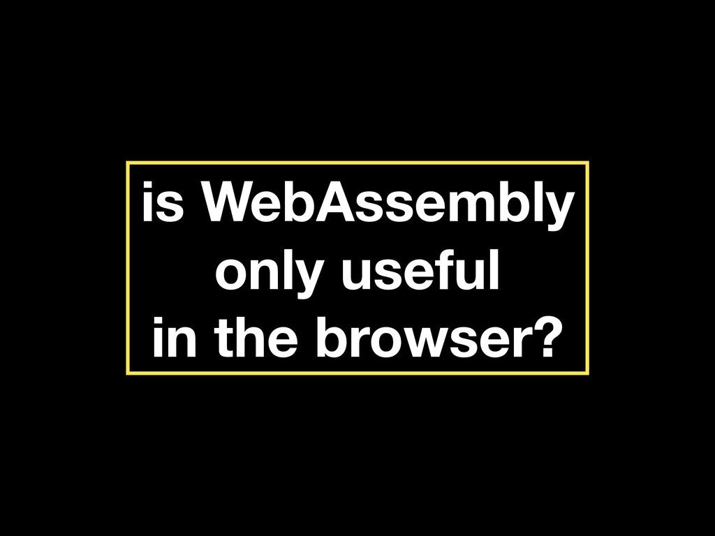 is WebAssembly only useful in the browser?