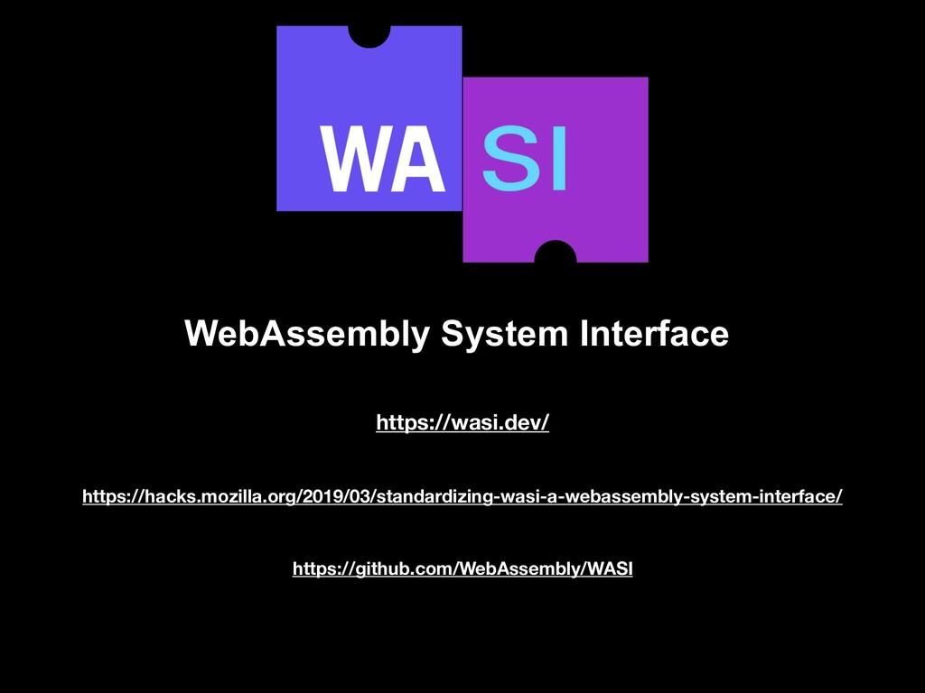 WebAssembly System Interface https://wasi.dev/ ...
