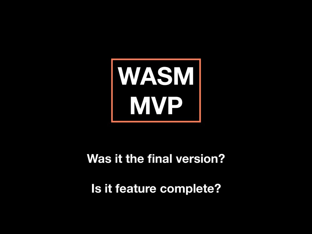 WASM MVP Was it the final version? Is it feature...