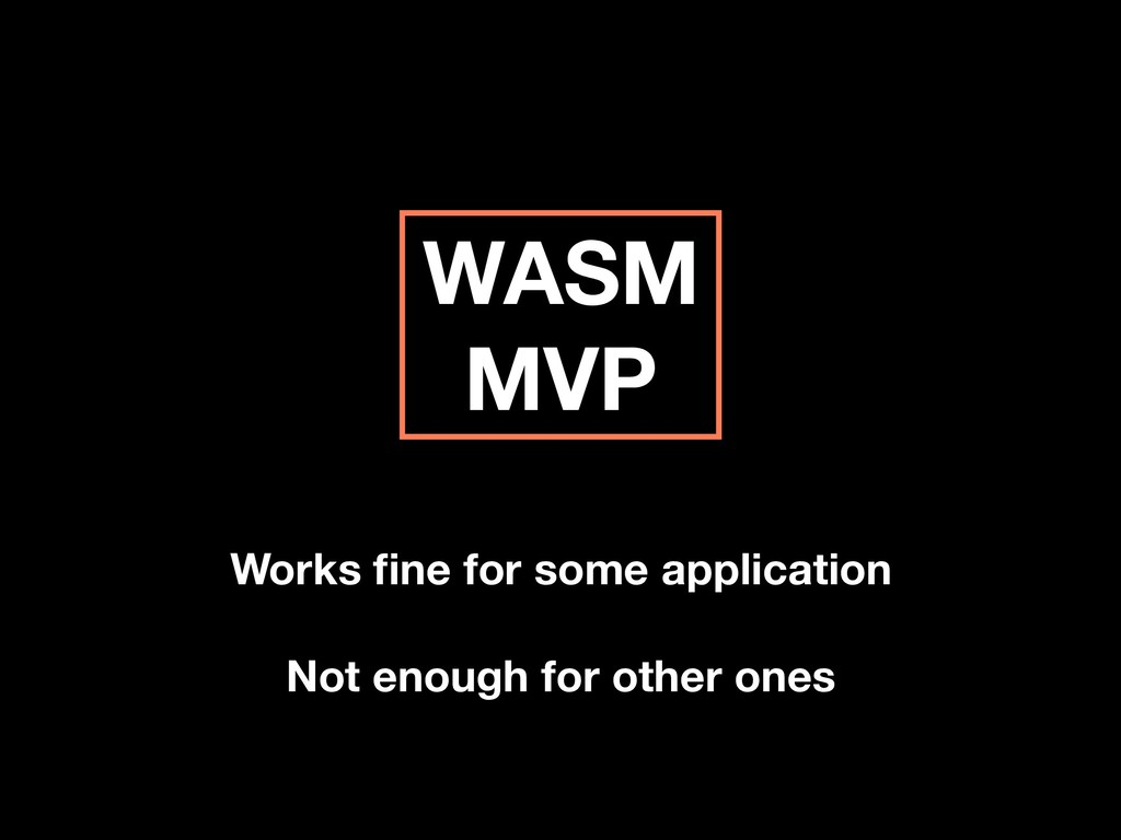 WASM MVP Works fine for some application Not eno...