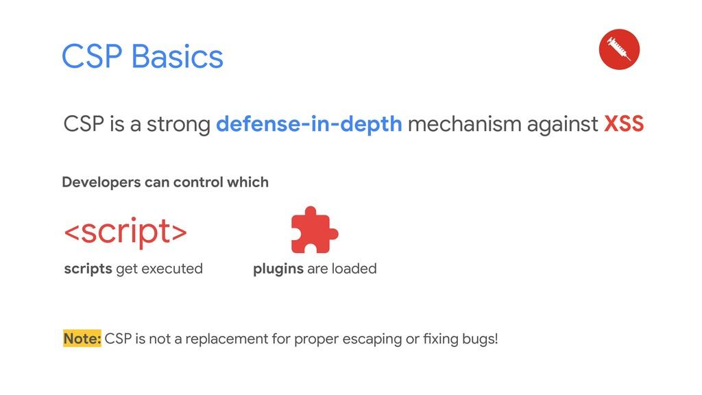 CSP Basics CSP is a strong defense-in-depth mec...