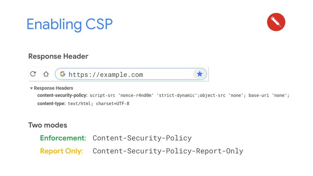 Enabling CSP Response Header Two modes Enforcem...