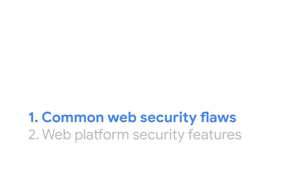 1. Common web security flaws 2. Web platform se...