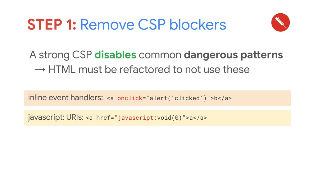 A strong CSP disables common dangerous patterns...