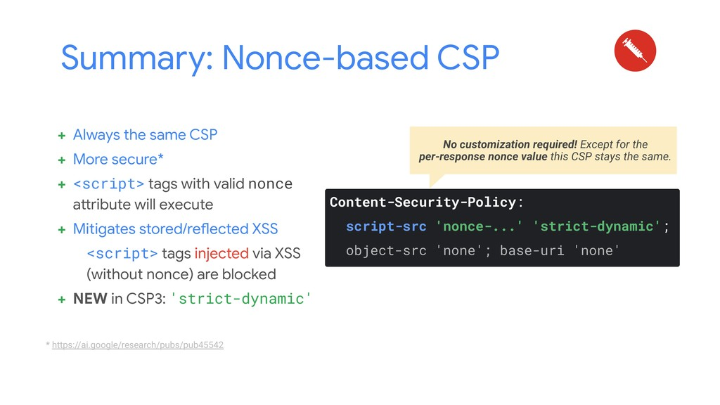 + Always the same CSP + More secure* + <script>...