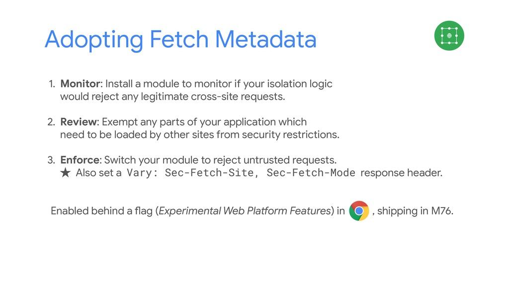 Adopting Fetch Metadata 1. Monitor: Install a m...