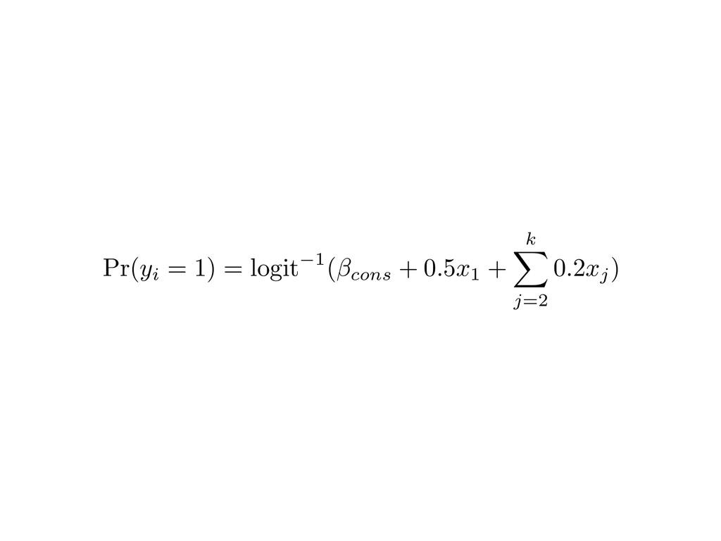 Pr(yi = 1) = logit 1 ( cons + 0.5x1 + k X j =2 ...