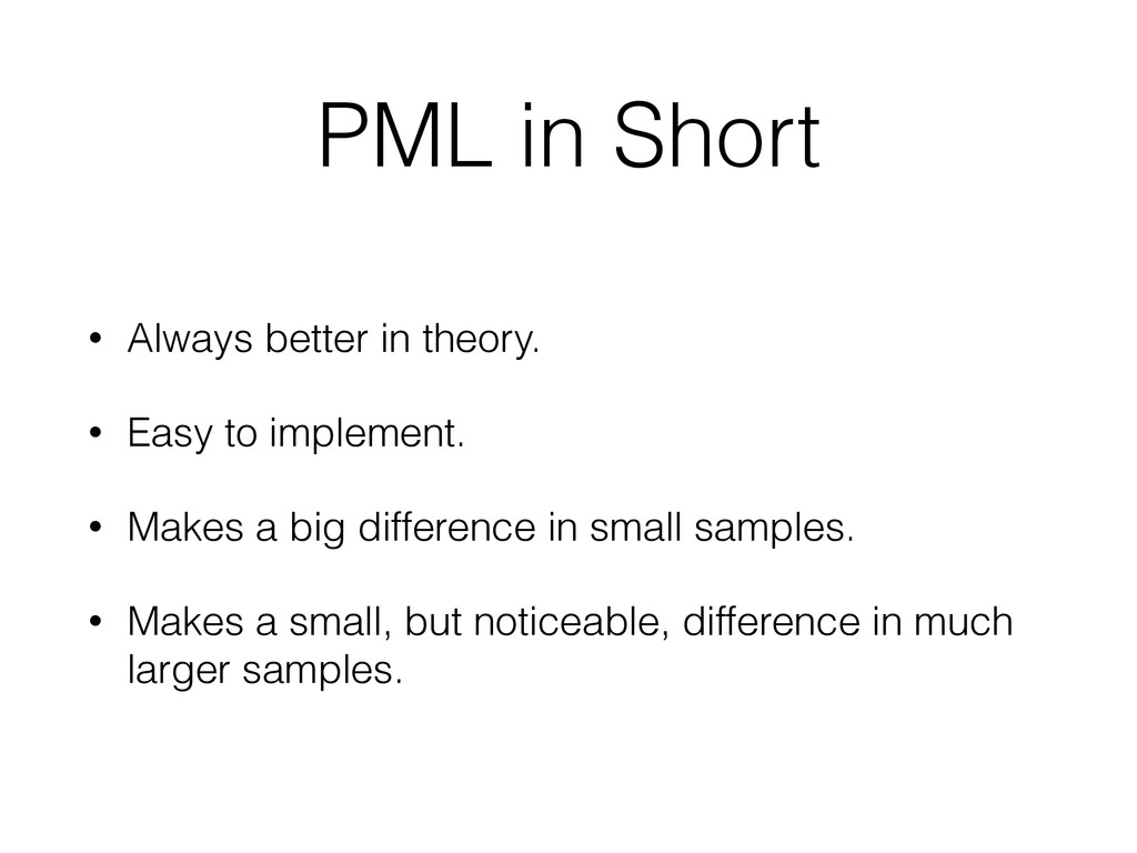 PML in Short • Always better in theory. • Easy ...