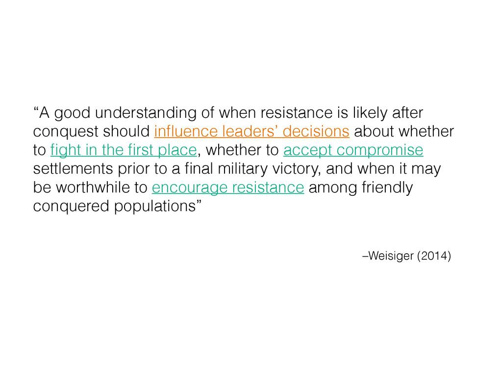 """–Weisiger (2014) """"A good understanding of when ..."""