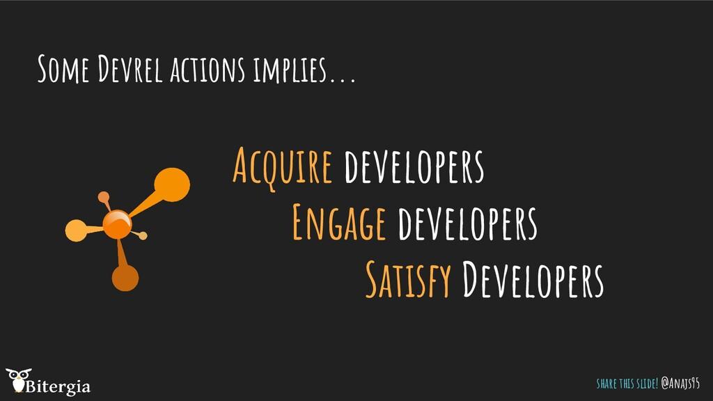 Some Devrel actions implies... Acquire develope...