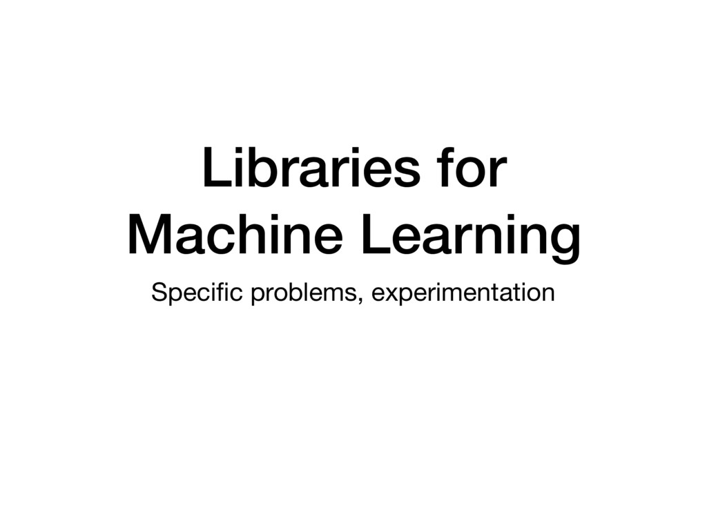 Libraries for Machine Learning Specific problems...