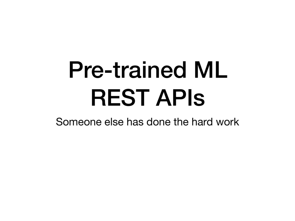 Pre-trained ML REST APIs Someone else has done ...