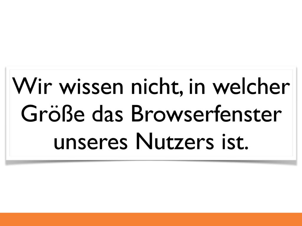 Wir wissen nicht, in welcher Größe das Browserf...