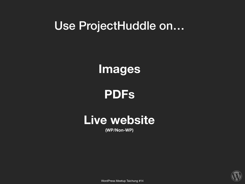 Use ProjectHuddle on… Images PDFs Live website