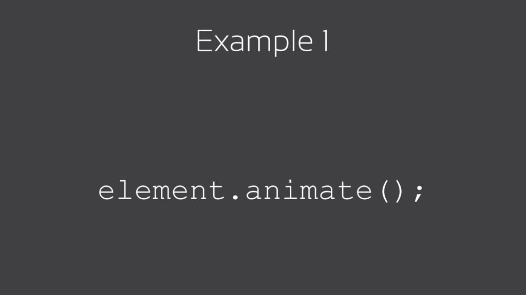 Example 1 element.animate();